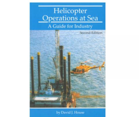 Helicopter Operations at Sea: A Guide for Industry, 2nd Ed., 1999